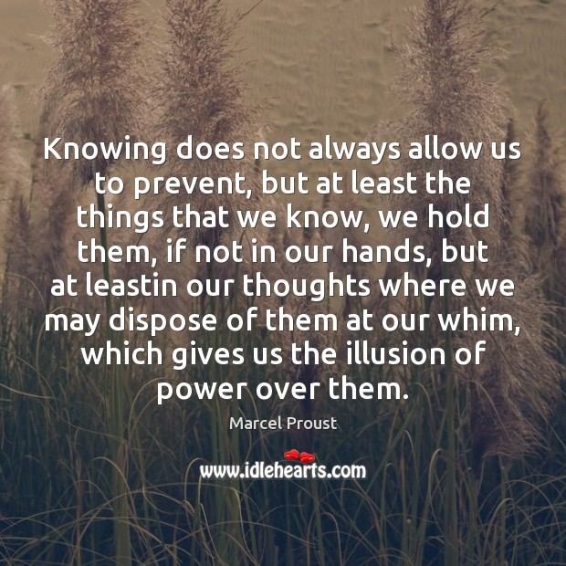 Image, Knowing does not always allow us to prevent, but at least the