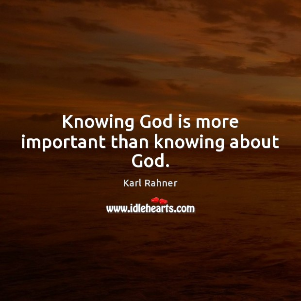 Image, Knowing God is more important than knowing about God.