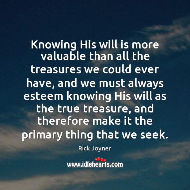 Knowing His will is more valuable than all the treasures we could Rick Joyner Picture Quote