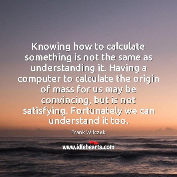 Knowing how to calculate something is not the same as understanding it. Image