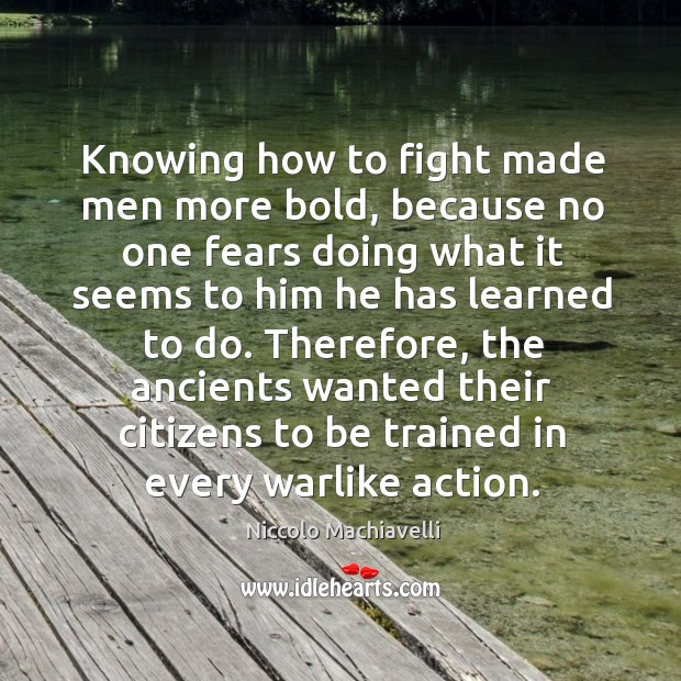 Image, Knowing how to fight made men more bold, because no one fears