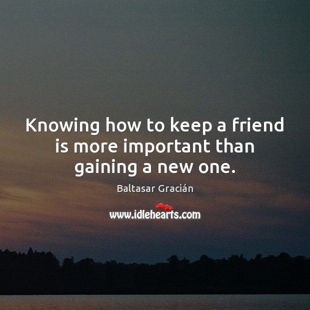 Image, Knowing how to keep a friend is more important than gaining a new one.