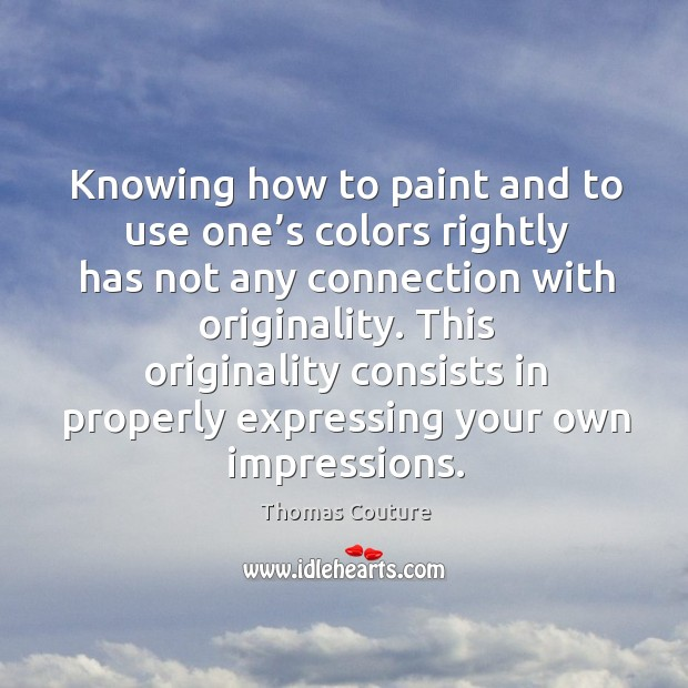 Knowing how to paint and to use one's colors rightly has not any connection with originality. Image