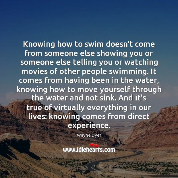 Knowing how to swim doesn't come from someone else showing you or Image