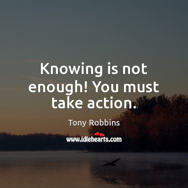 Image, Knowing is not enough! You must take action.