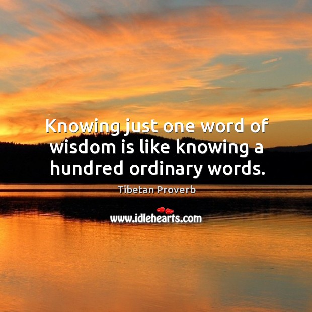 Knowing just one word of wisdom is like knowing a hundred ordinary words. Tibetan Proverbs Image
