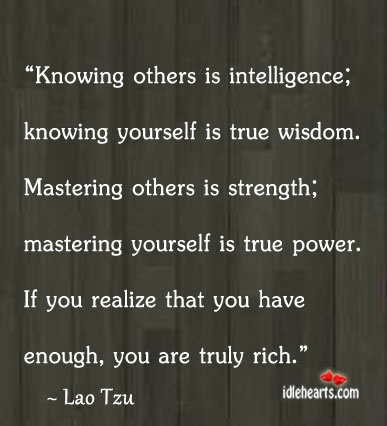 Knowing Others Is Intelligence; Knowing Yourself Is True…