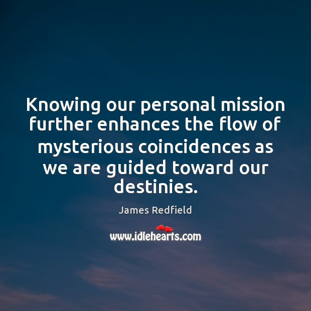 Knowing our personal mission further enhances the flow of mysterious coincidences as James Redfield Picture Quote
