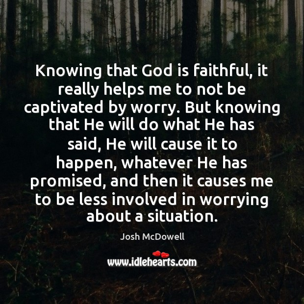 Knowing that God is faithful, it really helps me to not be Faithful Quotes Image