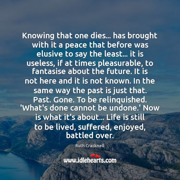Knowing that one dies… has brought with it a peace that before Past Quotes Image