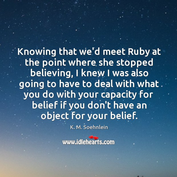 Image, Knowing that we'd meet Ruby at the point where she stopped believing,