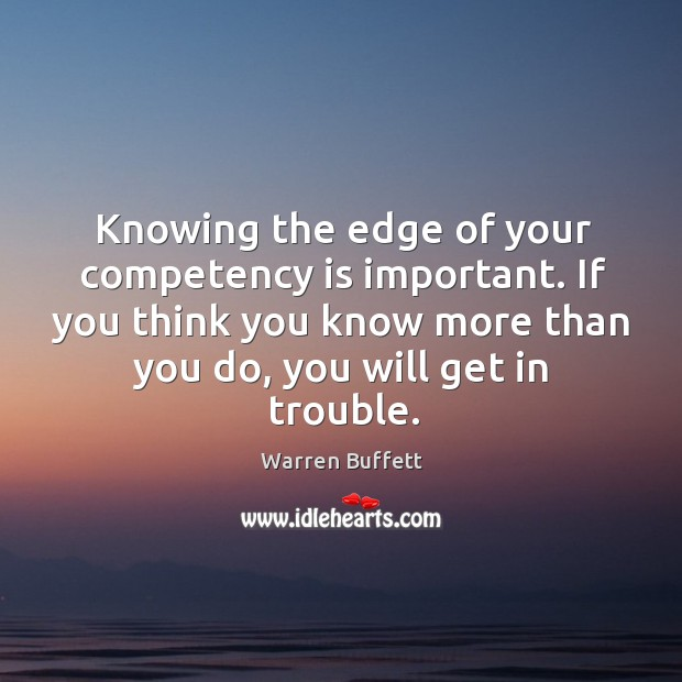 Knowing the edge of your competency is important. If you think you Image