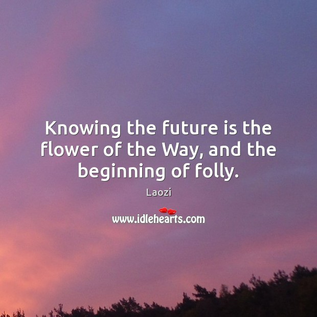 Image, Knowing the future is the flower of the Way, and the beginning of folly.