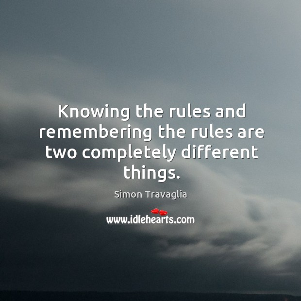 Knowing the rules and remembering the rules are two completely different things. Image
