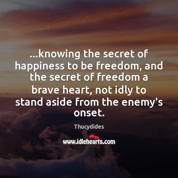…knowing the secret of happiness to be freedom, and the secret of Image