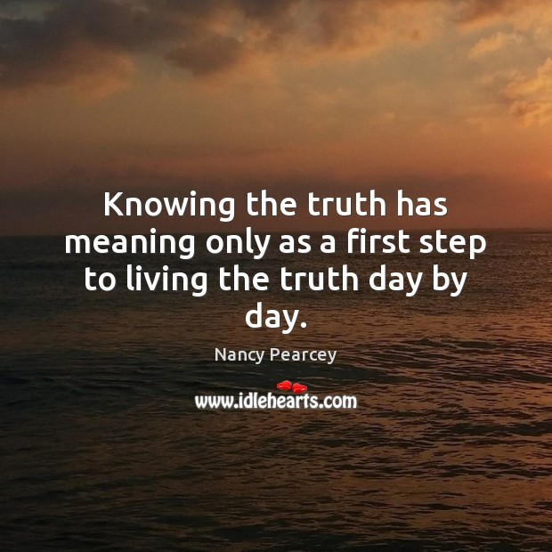 Image, Knowing the truth has meaning only as a first step to living the truth day by day.