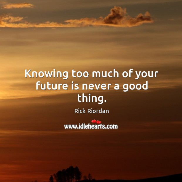 Knowing too much of your future is never a good thing. Image