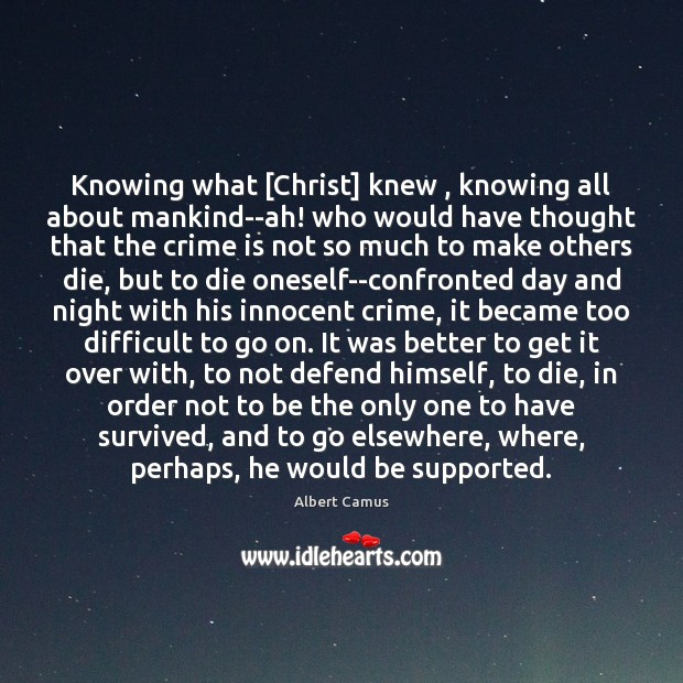 Image, Knowing what [Christ] knew , knowing all about mankind–ah! who would have thought