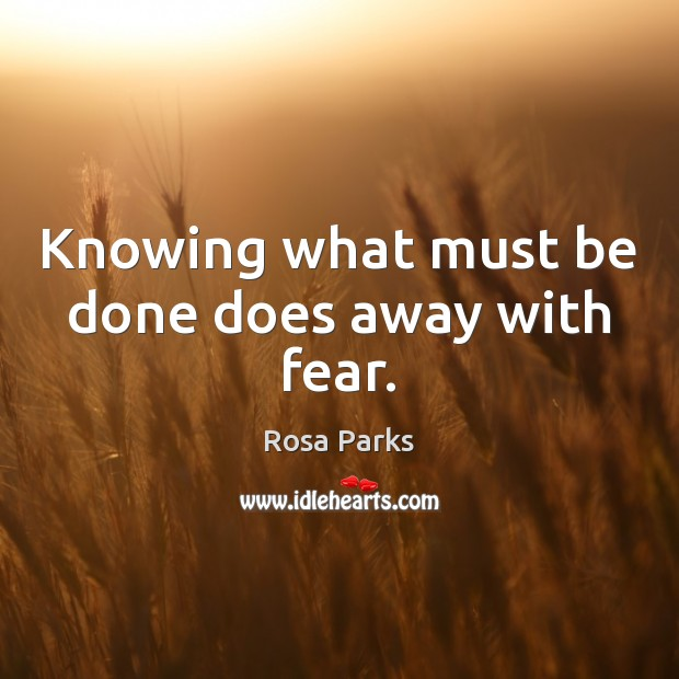Knowing what must be done does away with fear. Rosa Parks Picture Quote
