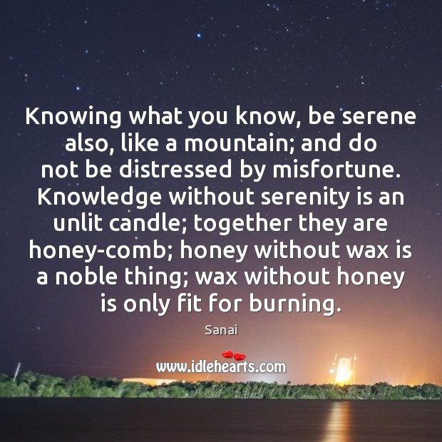 Image, Knowing what you know, be serene also, like a mountain; and do