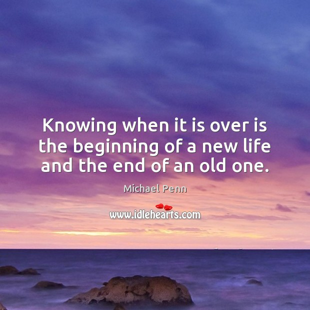 Knowing when it is over is the beginning of a new life and the end of an old one. Image