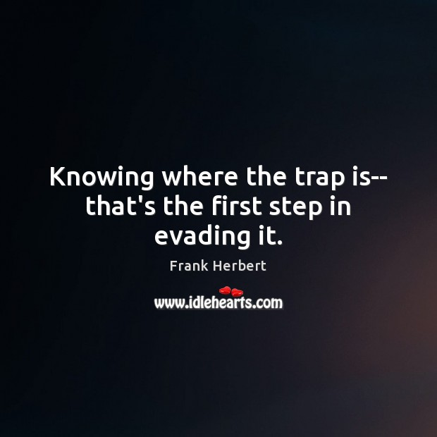 Knowing where the trap is– that's the first step in evading it. Image