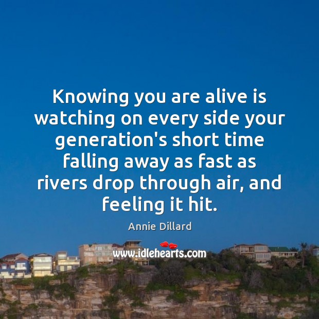 Knowing you are alive is watching on every side your generation's short Image