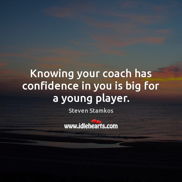 Knowing your coach has confidence in you is big for a young player. Confidence Quotes Image
