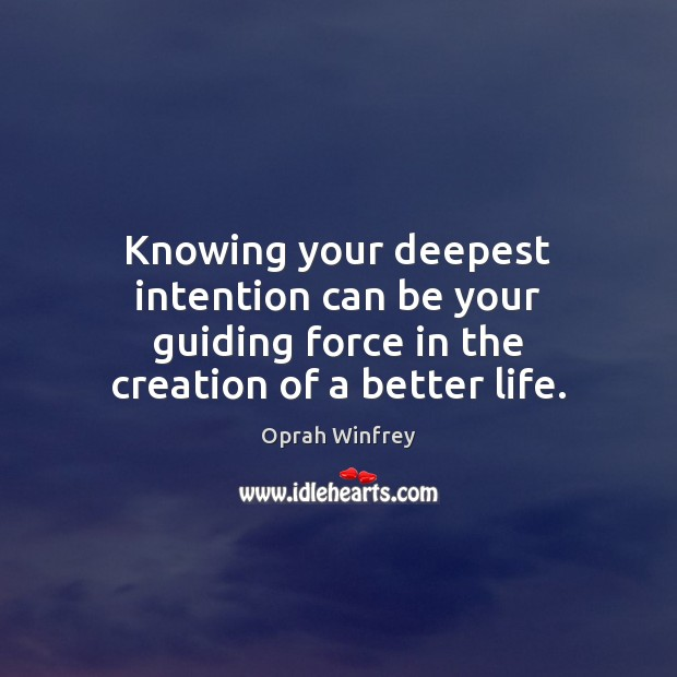 Knowing your deepest intention can be your guiding force in the creation of a better life. Image