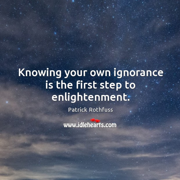 Knowing your own ignorance is the first step to enlightenment. Image
