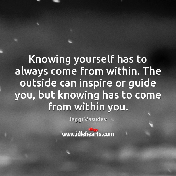 Knowing yourself has to always come from within. The outside can inspire Image