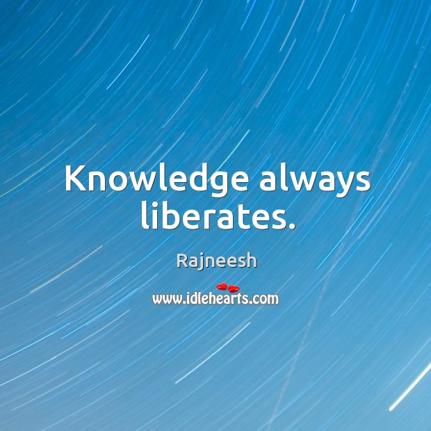 Knowledge always liberates. Image