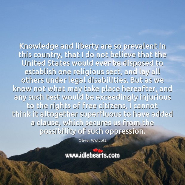 Knowledge and liberty are so prevalent in this country, that I do Image