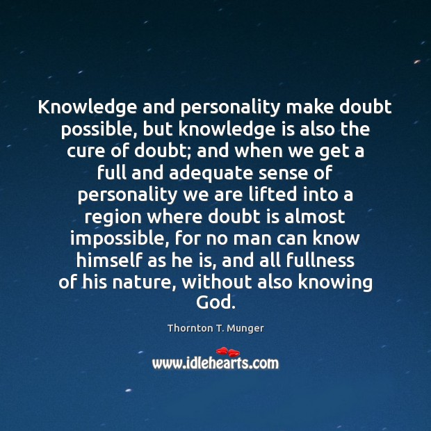 Knowledge and personality make doubt possible, but knowledge is also the cure Image
