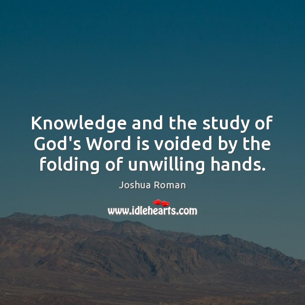 Knowledge and the study of God's Word is voided by the folding of unwilling hands. Image