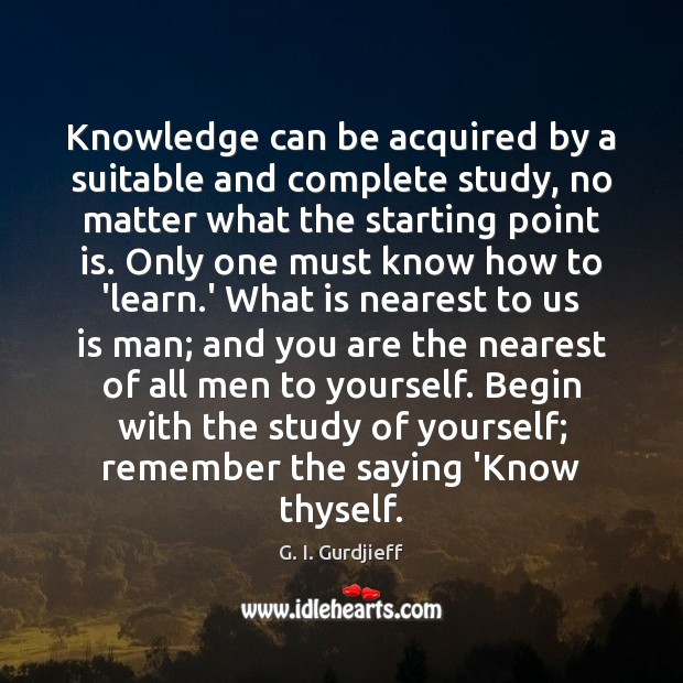 Knowledge can be acquired by a suitable and complete study, no matter G. I. Gurdjieff Picture Quote