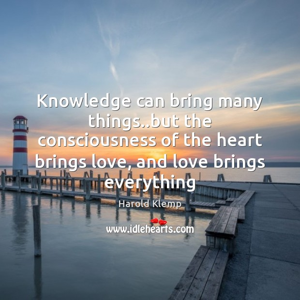 Image, Knowledge can bring many things..but the consciousness of the heart brings