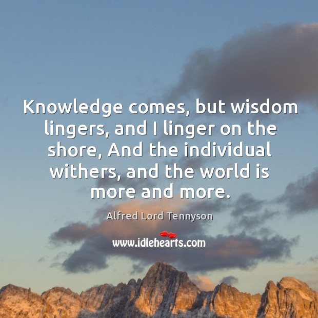 Image, Knowledge comes, but wisdom lingers, and I linger on the shore, And
