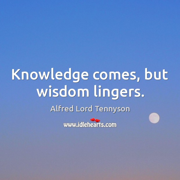 Image, Knowledge comes, but wisdom lingers.