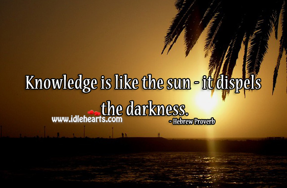 Knowledge is like the sun – it dispels the darkness. Hebrew Proverbs Image