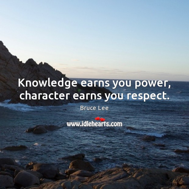 Knowledge earns you power, character earns you respect. Image