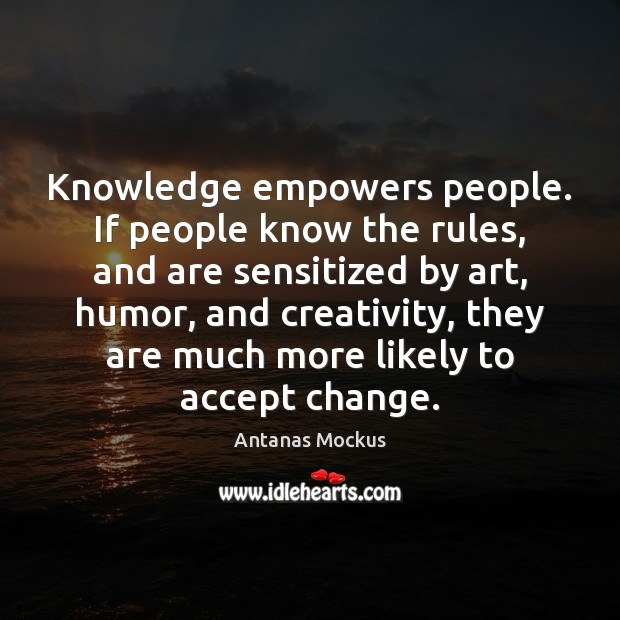 Knowledge empowers people. If people know the rules, and are sensitized by Accept Quotes Image