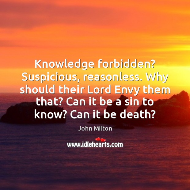 Knowledge forbidden? Suspicious, reasonless. Why should their Lord Envy them that? Can John Milton Picture Quote
