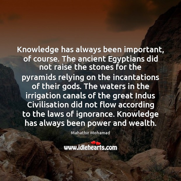 Knowledge has always been important, of course. The ancient Egyptians did not Image