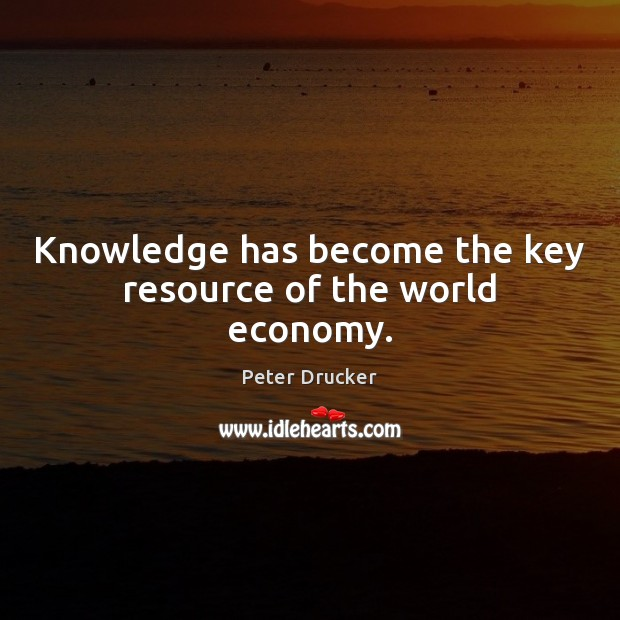 Knowledge has become the key resource of the world economy. Economy Quotes Image