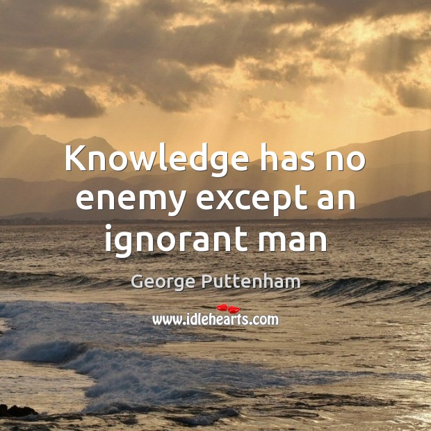 Knowledge has no enemy except an ignorant man Image