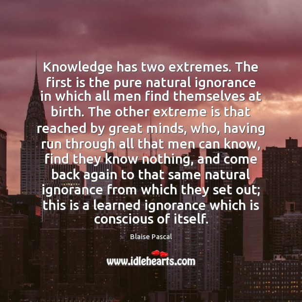 Knowledge has two extremes. The first is the pure natural ignorance in Image