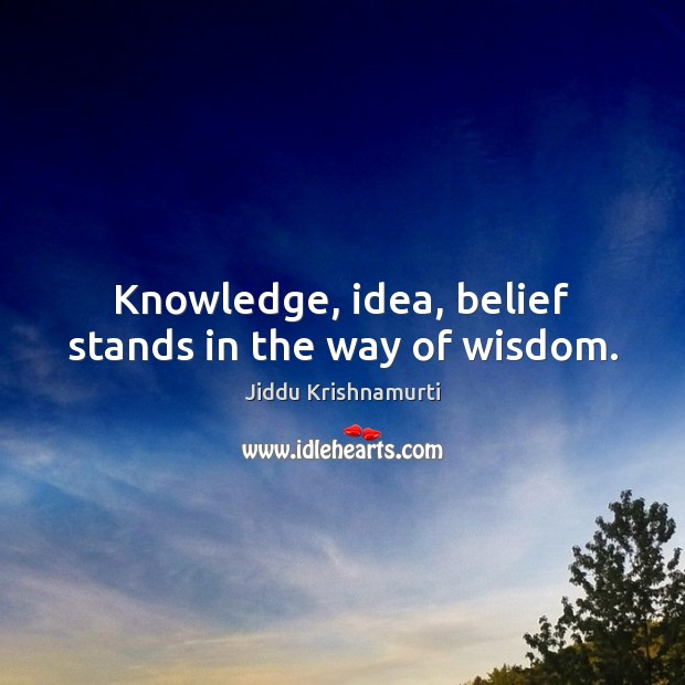 Knowledge, idea, belief stands in the way of wisdom. Image
