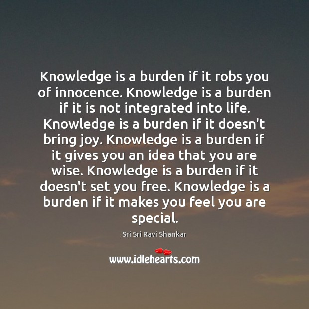 Knowledge is a burden if it robs you of innocence. Knowledge is Image