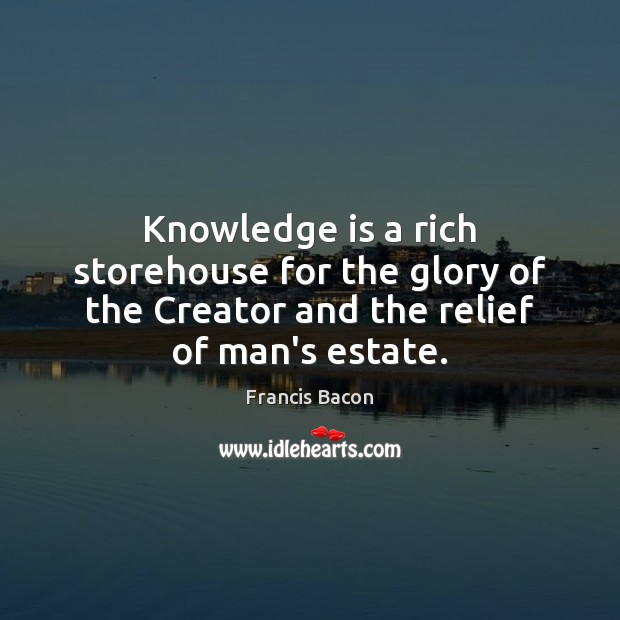 Knowledge is a rich storehouse for the glory of the Creator and Image